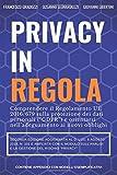 Privacy in Regola: Comprendere il Regolamento UE 2016/679 ('GDPR') sulla protezione dei dati personali e orientarsi nell'adeguamento ai nuovi obblighi