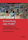 Entwicklung oder Profit? Die staatliche und private Presse in Ghana -