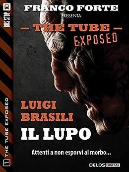 Il lupo: The Tube Exposed 1 di [Brasili, Luigi]