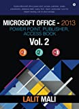 Microsoft Office- 2013 Power Point, Publisher, Access Book - Vol 2: Explore Microsoft office power point, access, publisher, create presentation, ... for instant meeting, call, & cloud storage.