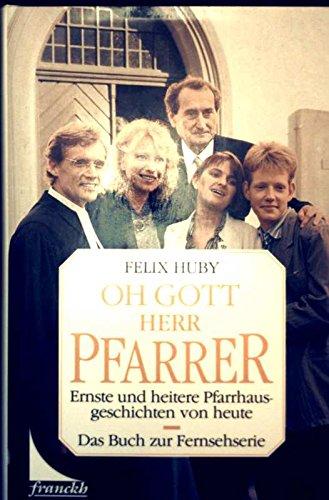 Oh Gott, Herr Pfarrer. Ernste und heitere Pfarrhausgeschichten von heute.