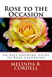 Rose to the Occasion: An Easy-Growing Guide to Rose Gardening: Volume 2 (Easy-Growing Garden Series)