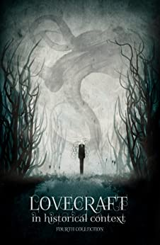 Lovecraft in Historical Context: a fourth collection by [Haden, David, Lovecraft, Howard Phillips]