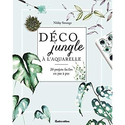 Déco jungle à l'aquarelle : 20 projets faciles en pas à pas