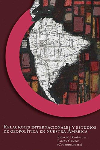 Relaciones internacionales y estudios de geopolítica en nuestra América
