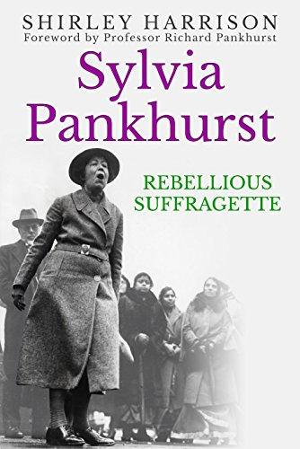 Sylvia Pankhurst: The Rebellious Suffragette (English Edition)