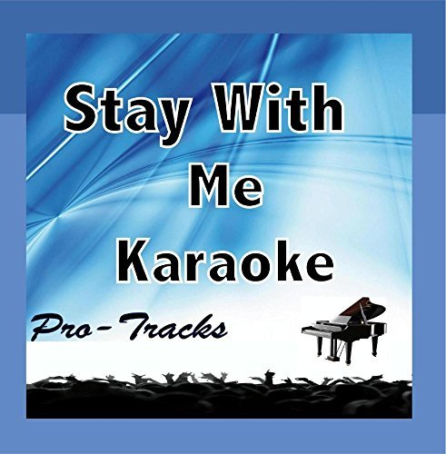 Stay With Me (Karaoke Instrumental) [In the Style of Sam Smith] by Pro-Tracks (Sam Smith Stay With Me Cd)