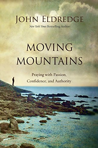 Moving Mountains : How You, God, and Prayer Can Change Things for Good (Step By Step Guide)