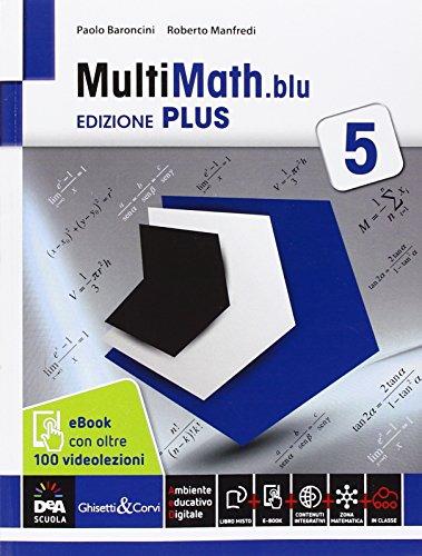 Multimath blu. Ediz. plus. Con videolezioni. Per le Scuole superiori. Con e-book. Con espansione online: Multimath blu. Ediz. plus. Con videolezioni. ... espansione online. Per le Scuole superiori: 5