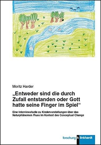 'Entweder sind die durch Zufall entstanden oder Gott hatte seine Finger im Spiel': Eine Interviewstudie zu Kindervorstellungen über das Naturphänomen ... des Conceptual Change (Klinkhardt forschung)