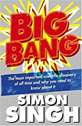 Big Bang: The Most Important Scientific Discovery of All Time and Why You Need to Know About It by Simon Singh (2004-10-04)