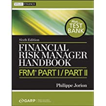 Financial Risk Manager Handbook + Test Bank: FRM Part I / Part II (Wiley Finance Editions)