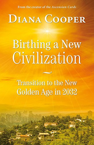 Birthing A New Civilization: Transition to the New Golden Age in 2032 (English Edition) por Diana Cooper