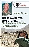 Ein schöner Tag zum Sterben: Als Bundeswehrärztin in Afghanistan