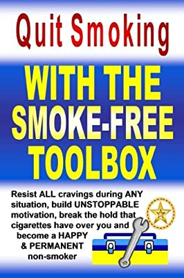 Quit Smoking With The Smoke-Free Toolbox: Resist ALL cravings during ANY situation, build UNSTOPPABLE motivation, break the hold that cigarettes have over you and become a HAPPY & PERMANENT non-smoker from David Best