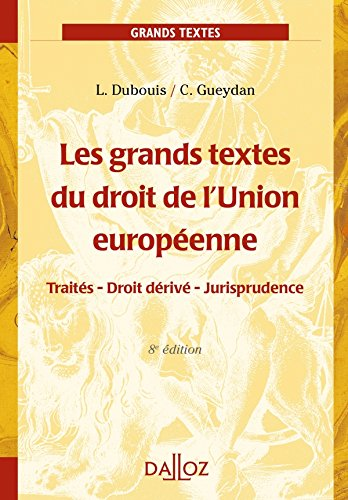 Les grands textes du droit de l'Union européenne - 8e éd.: Traités - Droit dérivé - Jurisprudence