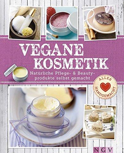 Preisvergleich Produktbild Vegane Kosmetik: Natürliche Pflege- & Beautyprodukte selbst gemacht