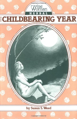 Wise Woman Herbal for the Childbearing Year (Wise Woman Herbal Series : No. 1)