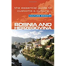 Bosnia & Herzegovina - Culture Smart: the essential guide to customs & culture: The Essential Guide to Customs and Culture