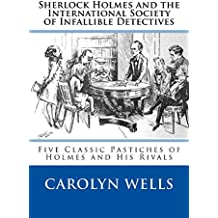 Sherlock Holmes and the International Society of Infallible Detectives: Five Classic Pastiches of Holmes and His Rivals (English Edition)