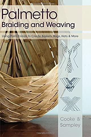 Palmetto Braiding and Weaving: Using Palm Fronds to Create Baskets,