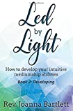Led by Light: How to Develop Your Intuitive Mediumship Abilities, Book 2: Developing: Volume 2