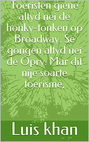 Toeristen giene altyd nei de honky-tonken op Broadway. Se gongen altyd nei de Opry. Mar dit nije soarte toerisme,  (Frisian Edition)