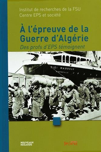 A l'épreuve de la guerre d'Algérie : Des profs d'EPS témoignent par Gérard Gouturier, Collectif