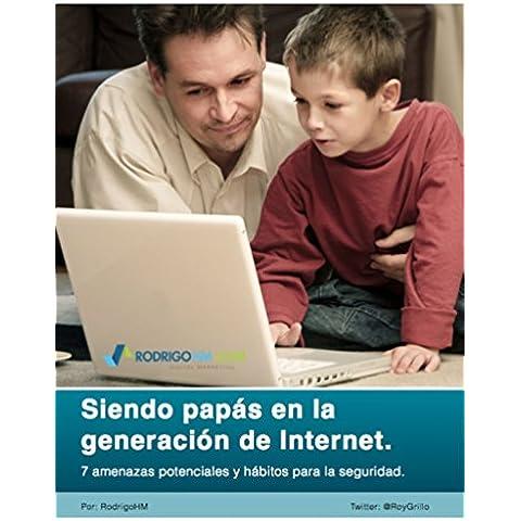 Siendo papás en la generación de Internet.: 7 amenazas potenciales y 4 hábitos para la seguridad en internet. (Spanish