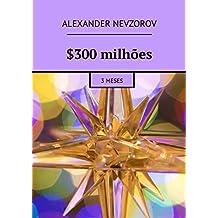 $300milhões: 3meses