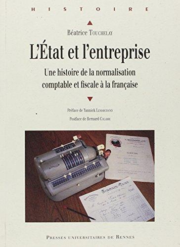 L'Etat et l'entreprise : Une histoire de la normalisation comptable et fiscale à la française par Béatrice Touchelay
