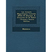 Les Amants Magnifiques: Comedie Melee de Musique, & D'Entrees Et de Ballet