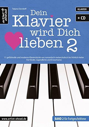 Dein Klavier wird Dich lieben – Band 2: 11 gefühlvolle und moderne Klavierstücke von romantisch-melancholisch bis fröhlich-heiter – für … Audio-CD). Musiknoten für Piano. Songbook.