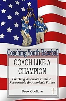 Coaching Youth Baseball: COACH LIKE A CHAMPION (Coaching Baseball) (English Edition) par [Coolidge, Drew]
