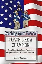 Coaching Youth Baseball: COACH LIKE A CHAMPION (Coaching Baseball) (English Edition)