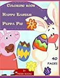Happy Easter Peppa Pig Coloring book: coloring pages perfect for toddlers & older kids