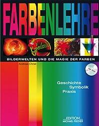 Farbenlehre - Bilderwelten und die Magie der Farben: Geschichte, Symbolik, Praxis