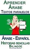 Aprender Árabe - Textos paralelos - Historias sencillas (Árabe - Español) Bilingüe