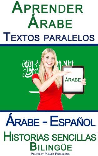 Aprender Árabe - Textos paralelos - Historias sencillas (Árabe - Español) Bilingüe por Polyglot Planet Publishing