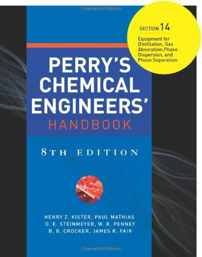 Perry's Chemical Engineers' Handbook 8/E Section 14:Equipment for Distillation, Gas Absorption, Phase Dispersion, and Phase Separation by Paul Mathias, D. E. Steinmeyer, W. R. Penney, B. B. Crocker, James R. Fair Henry Z. Kister (2007-08-01)