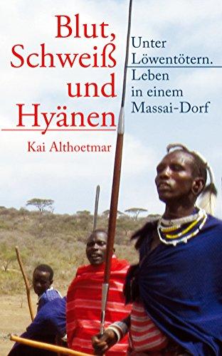 Blut, Schweiß und Hyänen: Unter Löwentötern. Leben in einem Massai-Dorf (Reihe