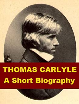 Thomas Carlyle - A Short Biography by [Stephen, Leslie ]