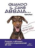 Image de Quando il cane abbaia...: Prevenire e affrontare i problemi comportamentali del cane