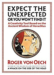 [(Expect the Unexpected or You Won't Find it: A Creativity Tool Based on the Ancient Wisdom of Heraclitus )] [Author: Roger von Oech] [Sep-2002]