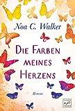 Buchinformationen und Rezensionen zu Die Farben meines Herzens von Noa C. Walker