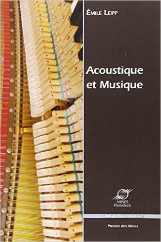 Acoustique et Musique de Emile Leipp,Michle Castellengo (Prface),Batrice Avakian (Prface) ( 5 janvier 2011 )