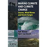 Marine Climate and Climate Change: Storms, Wind Waves and Storm Surges: Ocean Waves, Storms and Surges in the Perspective of Climate Change (Springer Praxis Books) by Ralf Weisse (2009-09-01)
