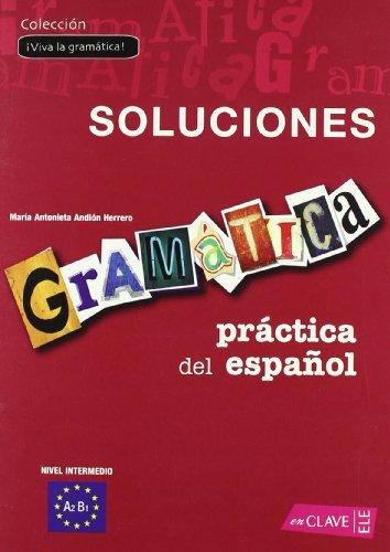 Gramática práctica del español - nivel intermedio Soluciones: (A2-B1) (¡Viva la gramática!)