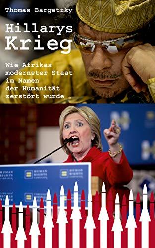 Hillarys Krieg: Die Zerstörung Libyens. Pseudo-Gründe, Gründe, Hintergründe.