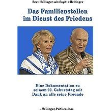 Das Familienstellen im Dienst des Friedens: Eine Dokumentation zu Bert Hellingers 90. Geburtstag mit Dank an alle seine Freunde